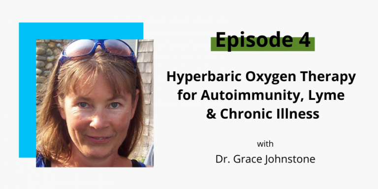 Ep 4: Hyperbaric Oxygen Therapy for Autoimmunity, Lyme & Chronic Illness