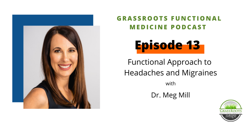 Ep 13: A Functional Approach to Headaches and Migraines with Dr. Meg Mill